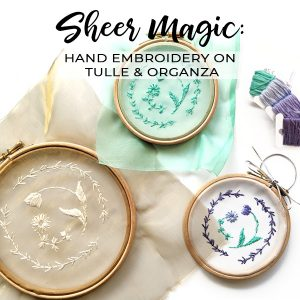 Sheer Magic: hand embroidery on tulle and organza